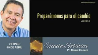 19 de abril 2019 | Preparémonos para el cambio | Escuela Sabática Pr. Daniel Herrera