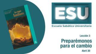 Lección 3 | Preparémonos para el cambio | Escuela Sabática Universitaria