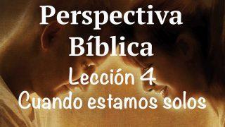 Lección 4 | Cuando estamos solos | Escuela Sabática Perspectiva Bíblica