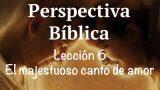 Lección 6 | El majestuoso canto de amor | Escuela Sabática Perspectiva Bíblica