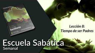 Lección 8 | Tiempo de ser Padres | Escuela Sabática Semanal Lecciones de Escuela Sabática para Adultos