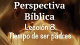 Lección 8 | Tiempo de ser padres | Escuela Sabática Perspectiva Bíblica