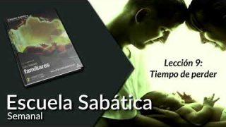 Lección 9 | Tiempo de perder | Escuela Sabática Semanal