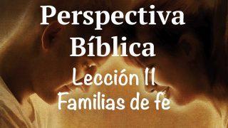 Lección 11 | Familias de fe | Escuela Sabática Perspectiva Bíblica