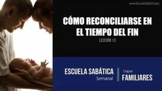 Lección 13 | Cómo reconciliarse en el tiempo del fin | Escuela Sabática Semanal