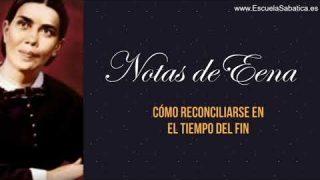 Notas de Elena | Lección 13 | Cómo reconciliarse en el tiempo del fin | Escuela Sabática Semanal