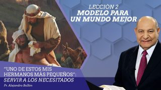 Comentario | Lección 2 | Modelo para un mundo mejor | Escuela Sabática Pr. Alejandro Bullón