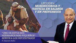 Comentario | Lección 4 | Misericordia y justicia en Salmos y en Proverbios | Escuela Sabática Pr. Alejandro Bullón