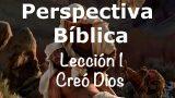 Lección 1 | Creó Dios… | Escuela Sabática Perspectiva Bíblica