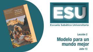 Lección 2 | Modelo para un mundo mejor | Escuela Sabática Universitaria