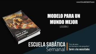 Lección 2 | Modelo para un mundo mejor | Escuela Sabática Semanal