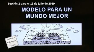 Lección 2 | Modelo para un mundo mejor | Escuela Sabática 2000
