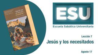 Lección 7 | Jesús y los necesitados | Escuela Sabática Universitaria