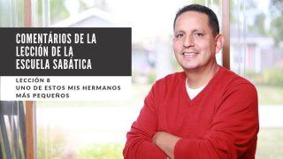 Lección 8 | Uno de estos mis hermanos más pequeños | Escuela Sabática Pr. Ruben Bullón