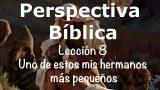 Lección 8   Uno de estos mis hermanos más pequeños   Escuela Sabática Perspectiva Bíblica