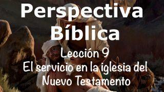 Lección 9 | El servicio en la iglesia del Nuevo Testamento | Escuela Sabática Perspectiva Bíblica