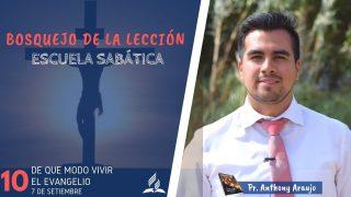 Lección 10 | De qué modo vivir el evangelio | Escuela Sabática | Pr. Anthony Araujo