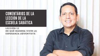 Lección 11 | De qué manera vivir la esperanza Adventista | Escuela Sabática Pr. Ruben Bullón