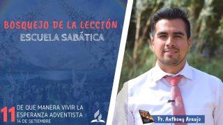 Lección 11 | De qué manera vivir la esperanza adventista | Escuela Sabática | Pr. Anthony Araujo