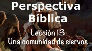 Lección 13   Una comunidad de siervos   Escuela Sabática Perspectiva Bíblica