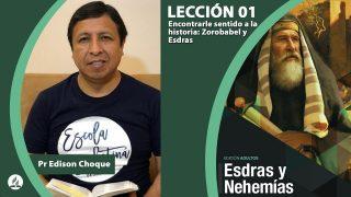 Bosquejo   Lección 1   Encontrarle sentido a la historia: Zorobabel y Esdras   Escuela Sabática Pr. Edison Choque