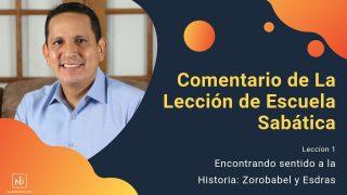 Lección 1 | Encontrarle sentido a la historia: Zorobabel y Esdras | Escuela Sabática Pr. Ruben Bullón