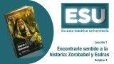 Lección 1 | Encontrarle sentido a la historia: Zorobabel y Esdras | Escuela Sabática Universitaria