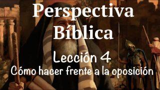 Lección 4 | Cómo hacer frente a la oposición | Escuela Sabática Perspectiva Bíblica