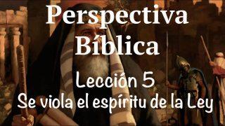 Lección 5 | Se viola el espíritu de la Ley | Escuela Sabática Perspectiva Bíblica