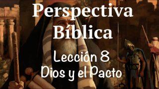 Lección 8 | Dios y el pacto | Escuela Sabática Perspectiva Bíblica