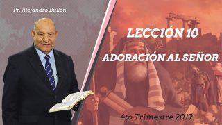 Comentario | Lección 10 | Adoración al Señor | Escuela Sabática Pr. Alejandro Bullón
