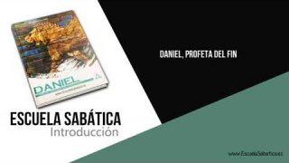 Introducción   Daniel, profeta del fin   Escuela Sabática 1er. trimestre 2020