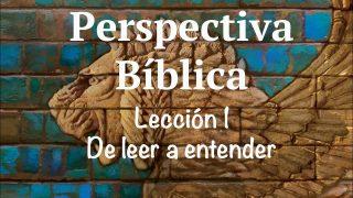 Lección 1   De leer a entender   Escuela Sabática Perspectiva Bíblica
