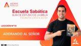 Lección 10 | Adorando al Señor | Escuela Sabática Pr. Anthony Araujo