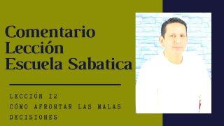 Lección 12 | Cómo afrontar las malas decisiones | Escuela Sabática Pr. Ruben Bullon