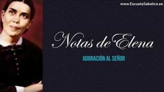 Notas de Elena | Lección 10 | Adoración al Señor | Escuela Sabática Semanal