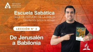 Lección 2 | De Jerusalén a Babilonia | Escuela Sabática Pr. Anthony Araujo
