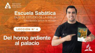 Lección 4 | Del horno ardiente al palacio | Escuela Sabática Pr. Anthony Araujo