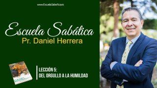 Lección 5 | Del orgullo a la humildad | Escuela Sabática Pr. Daniel Herrera