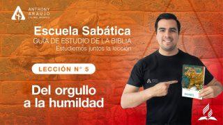 Lección 5 | Del orgullo a la humildad | Escuela Sabática Pr. Anthony Araujo