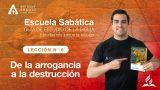 Lección 6 | De la arrogancia a la destrucción | Escuela Sabática Pr. Anthony Araujo