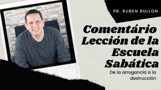 Lección 6 | De la arrogancia a la destrucción | Escuela Sabática Pr. Ruben Bullón