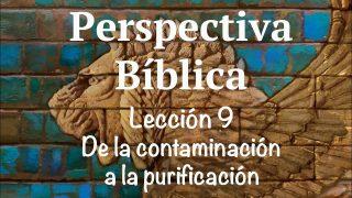 Lección 9   De la contaminación a la purificación   Escuela Sabática Perspectiva Bíblica