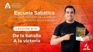 Lección 11 | De la batalla a la victoria | Escuela Sabática Pr. Anthony Araujo