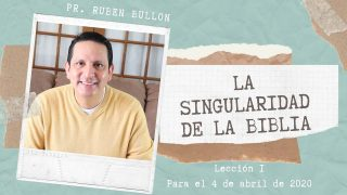 Lección 1 | La singularidad de la Biblia | Escuela Sabática Pr. Ruben Bullón