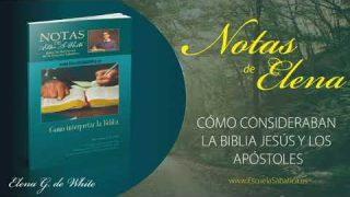 Notas de Elena | Sábado 11 de abril del 2020 | Cómo consideraban la Biblia Jesús y los apóstoles | Escuela Sabática