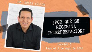 Lección 6 | ¿Por qué se necesita interpretación? | Escuela Sabática Pr. Ruben Bullón