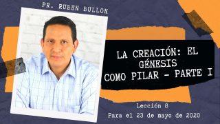 Lección 8 | La Creación: El Génesis como pilar parte 1 | Escuela Sabática Pr. Rubén Bullón