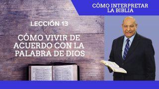 Comentario   Lección 13   Cómo vivir de acuerdo con la Palabra de Dios   Escuela Sabática Pr. Alejandro Bullón