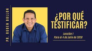 Lección 1 | ¿Por qué testificar? | Escuela Sabática Pr. Rubén Bullón